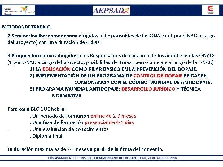 MÉTODOS DE TRABAJO 2 Seminarios Iberoamericanos dirigidos a Responsables de las ONADs (1 por