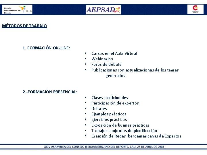 MÉTODOS DE TRABAJO 1. FORMACIÓN ON-LINE: 2. -FORMACIÓN PRESENCIAL: • • Cursos en el