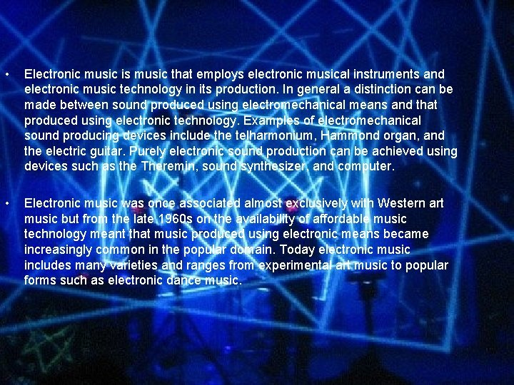 • Electronic music is music that employs electronic musical instruments and electronic music