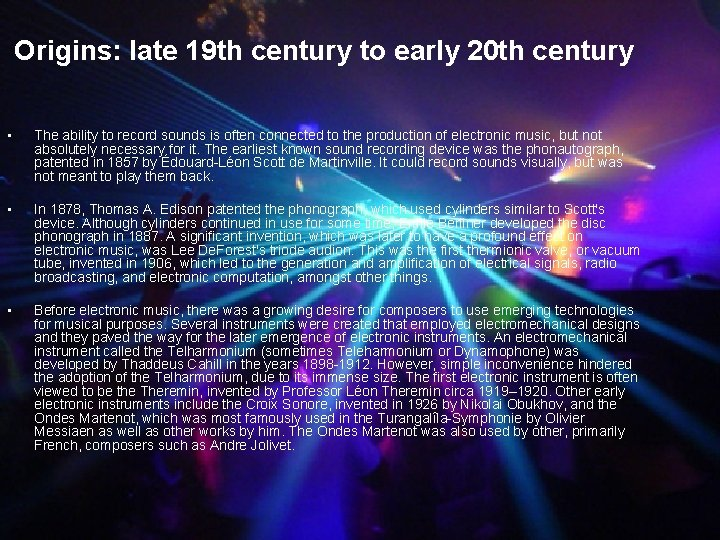 Origins: late 19 th century to early 20 th century • The ability to