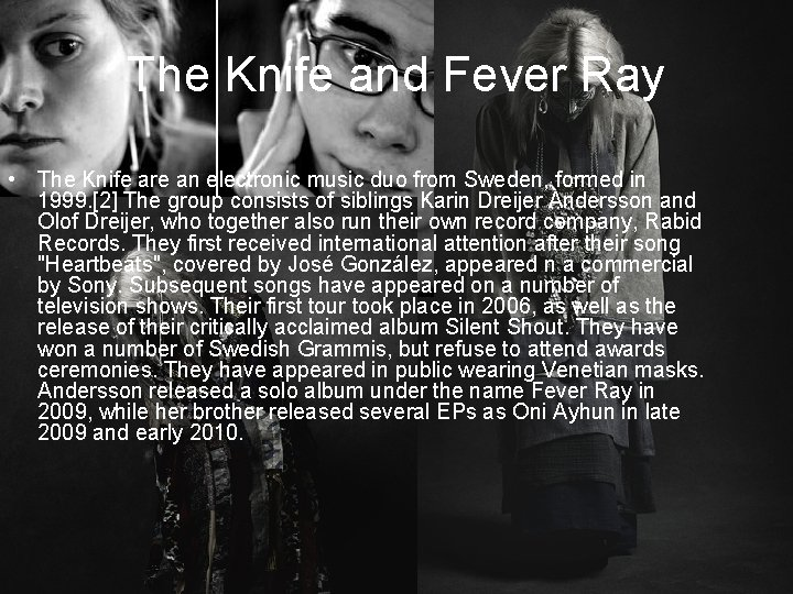 The Knife and Fever Ray • The Knife are an electronic music duo from