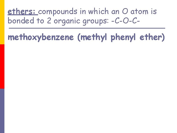 ethers: compounds in which an O atom is bonded to 2 organic groups: -C-O-C-