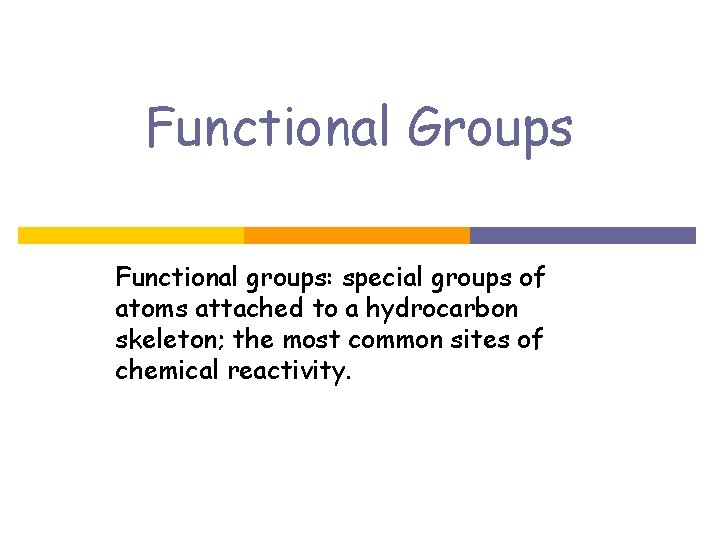 Functional Groups Functional groups: special groups of atoms attached to a hydrocarbon skeleton; the