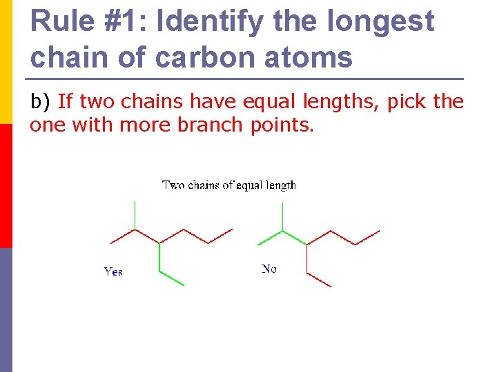 Rule #1: Identify the longest chain of carbon atoms b) If two chains have
