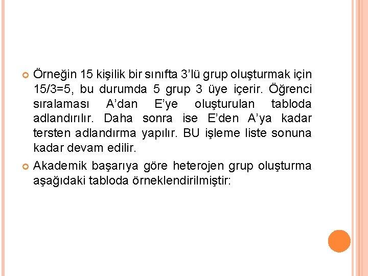 Örneğin 15 kişilik bir sınıfta 3'lü grup oluşturmak için 15/3=5, bu durumda 5 grup