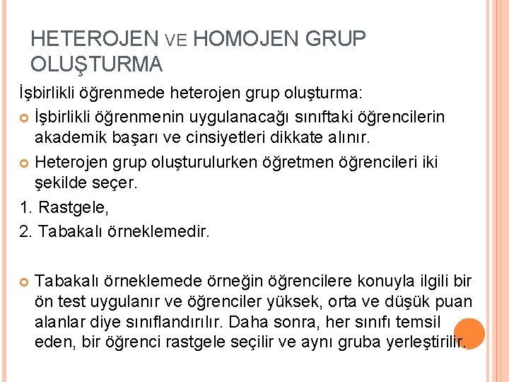 HETEROJEN VE HOMOJEN GRUP OLUŞTURMA İşbirlikli öğrenmede heterojen grup oluşturma: İşbirlikli öğrenmenin uygulanacağı sınıftaki