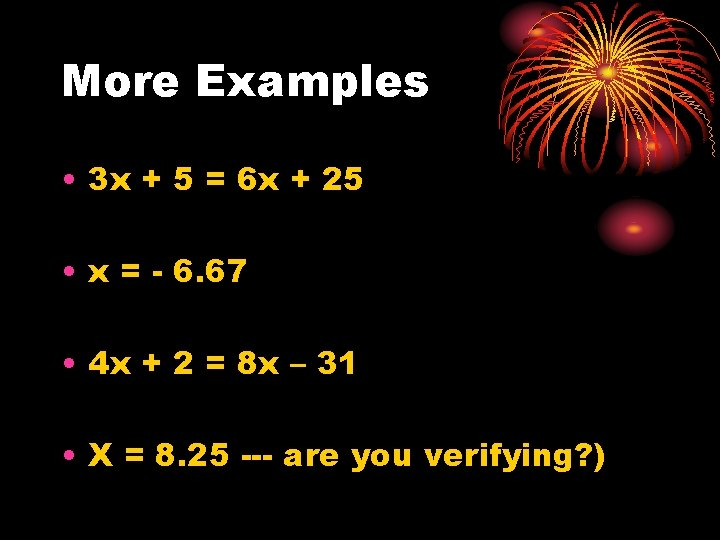 More Examples • 3 x + 5 = 6 x + 25 • x