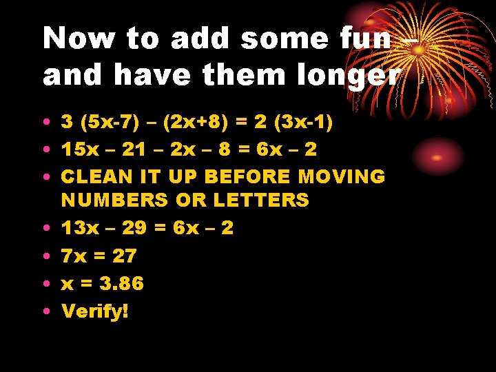 Now to add some fun – and have them longer • 3 (5 x-7)