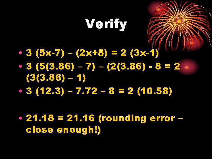 Verify • 3 (5 x-7) – (2 x+8) = 2 (3 x-1) • 3