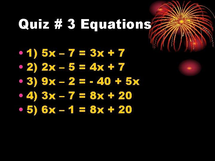 Quiz # 3 Equations • 1) • 2) • 3) • 4) • 5)