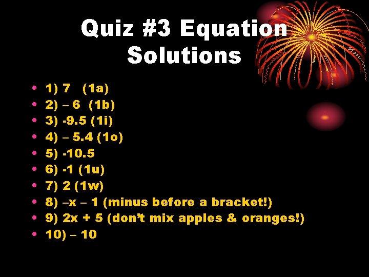 Quiz #3 Equation Solutions • • • 1) 7 (1 a) 2) – 6