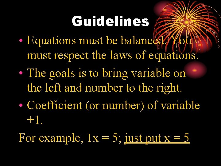 Guidelines • Equations must be balanced. You must respect the laws of equations. •