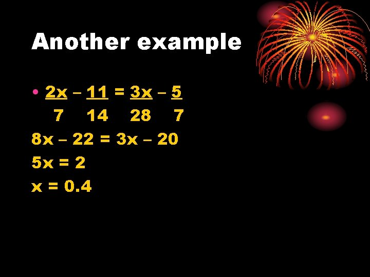 Another example • 2 x – 11 = 3 x – 5 7 14
