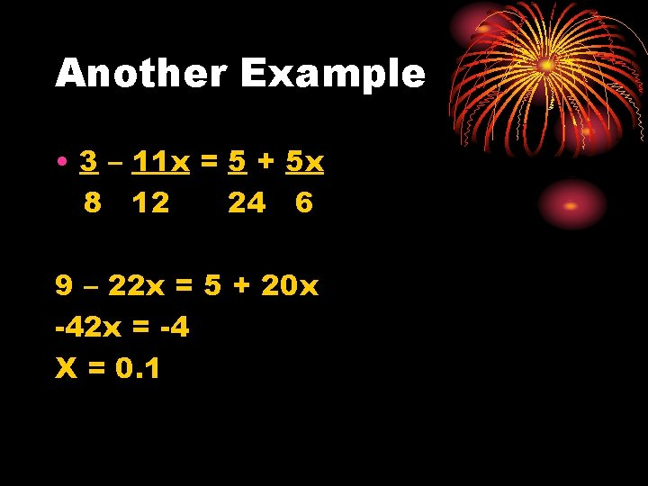 Another Example • 3 – 11 x = 5 + 5 x 8 12