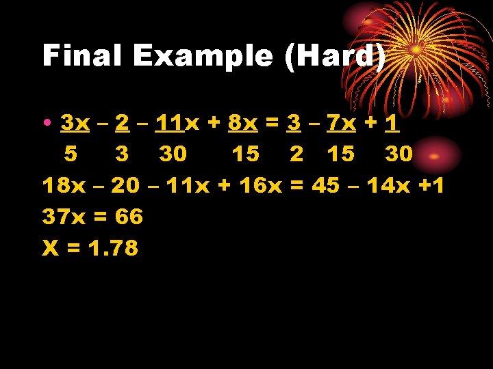 Final Example (Hard) • 3 x – 2 – 11 x + 8 x