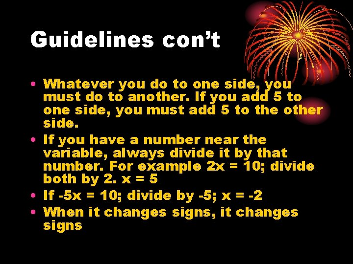 Guidelines con't • Whatever you do to one side, you must do to another.