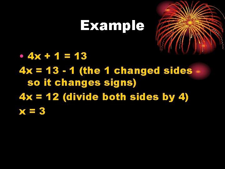 Example • 4 x + 1 = 13 4 x = 13 - 1