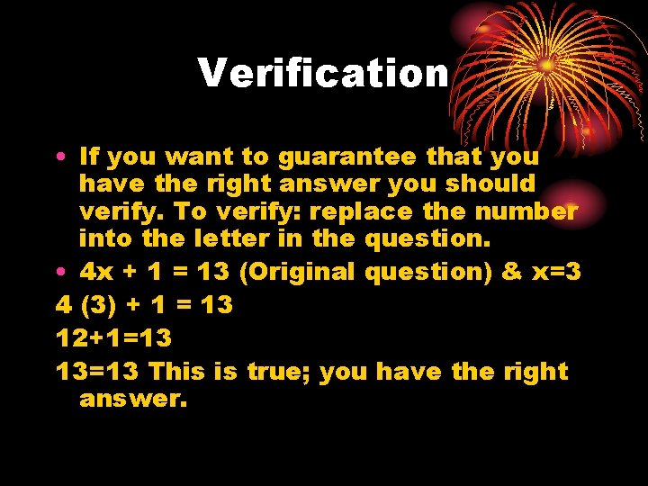 Verification • If you want to guarantee that you have the right answer you
