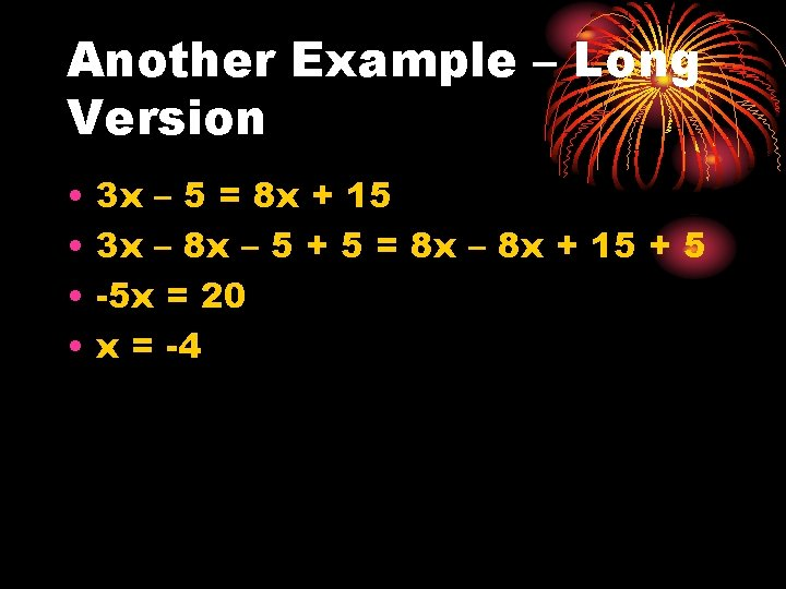 Another Example – Long Version • • 3 x – 5 = 8 x
