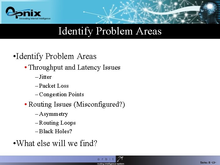 Identify Problem Areas • Throughput and Latency Issues – Jitter – Packet Loss –
