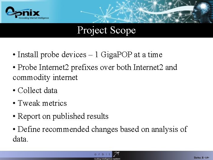 Project Scope • Install probe devices – 1 Giga. POP at a time •