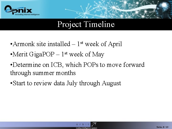 Project Timeline • Armonk site installed – 1 st week of April • Merit