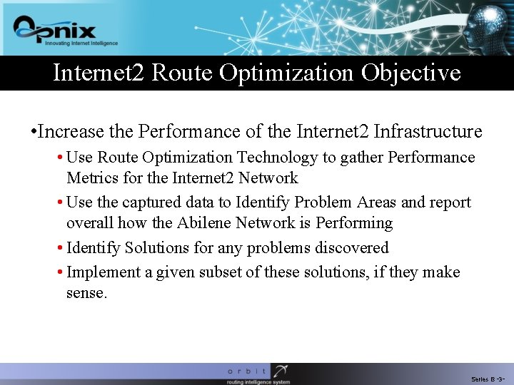 Internet 2 Route Optimization Objective • Increase the Performance of the Internet 2 Infrastructure