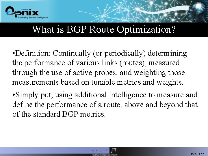 What is BGP Route Optimization? • Definition: Continually (or periodically) determining the performance of