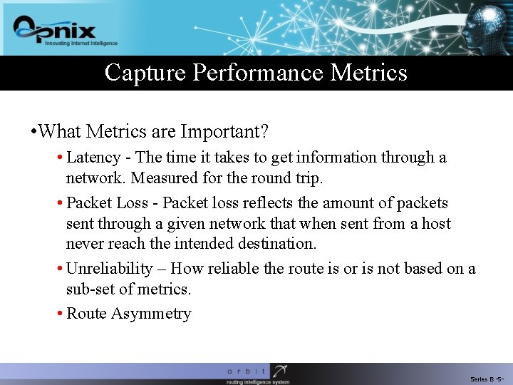 Capture Performance Metrics • What Metrics are Important? • Latency - The time it
