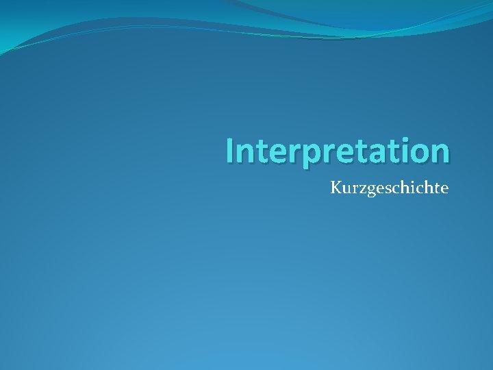 Kurzgeschichte textinterpretation Interpretation einer
