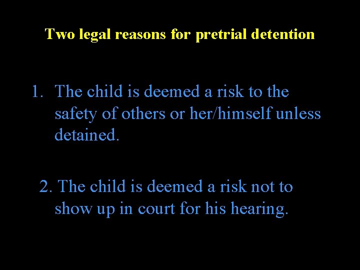 Two legal reasons for pretrial detention 1. The child is deemed a risk to