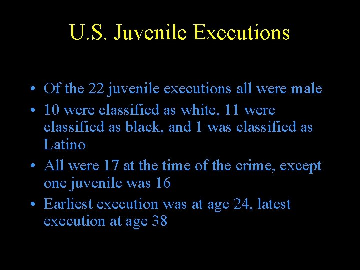 U. S. Juvenile Executions • Of the 22 juvenile executions all were male •