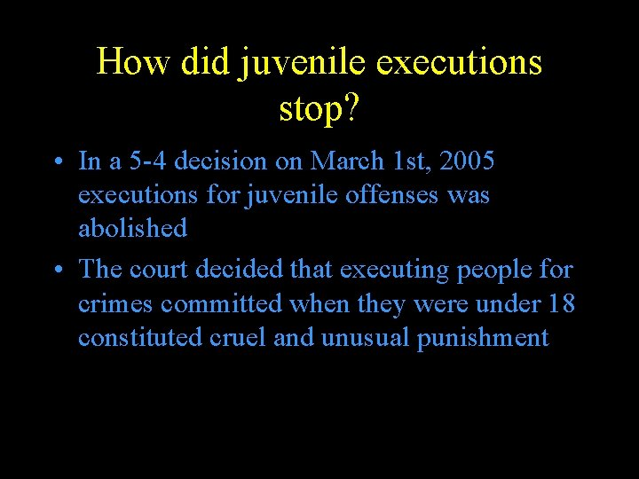 How did juvenile executions stop? • In a 5 -4 decision on March 1