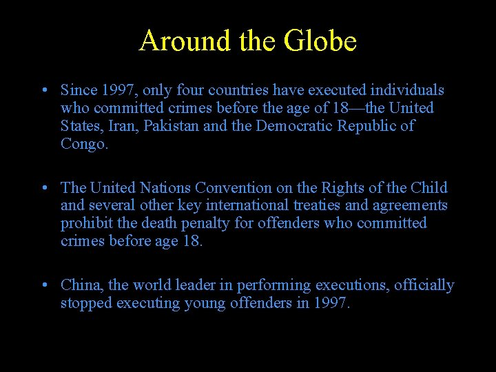 Around the Globe • Since 1997, only four countries have executed individuals who committed