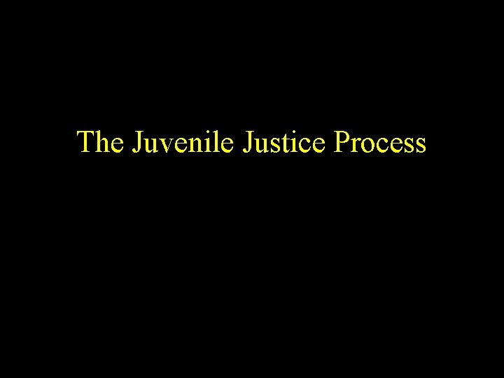 The Juvenile Justice Process