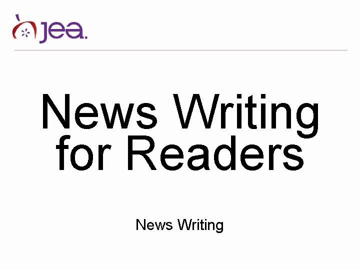 News Writing for Readers News Writing
