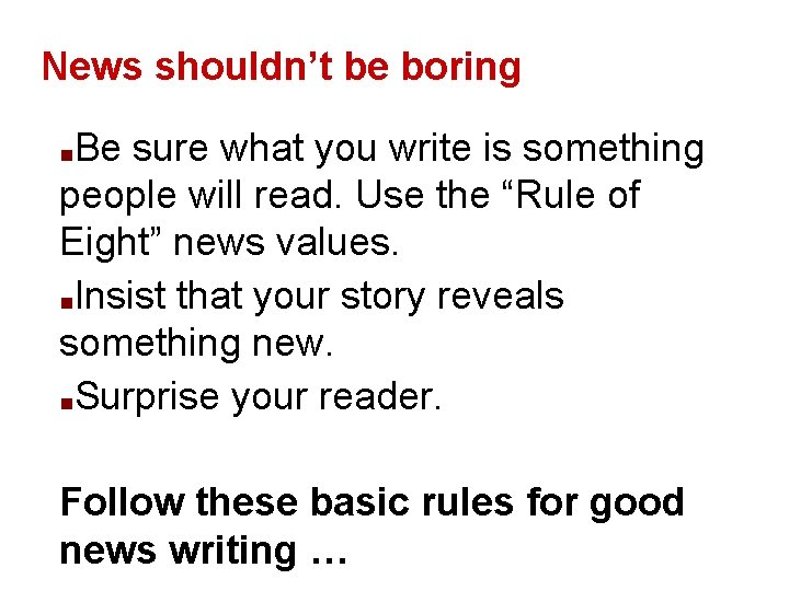 News shouldn't be boring Be sure what you write is something people will read.