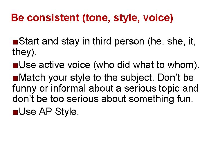 Be consistent (tone, style, voice) ■Start and stay in third person (he, she, it,