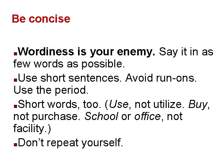 Be concise Wordiness is your enemy. Say it in as few words as possible.
