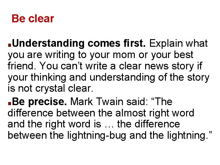 Be clear Understanding comes first. Explain what you are writing to your mom or