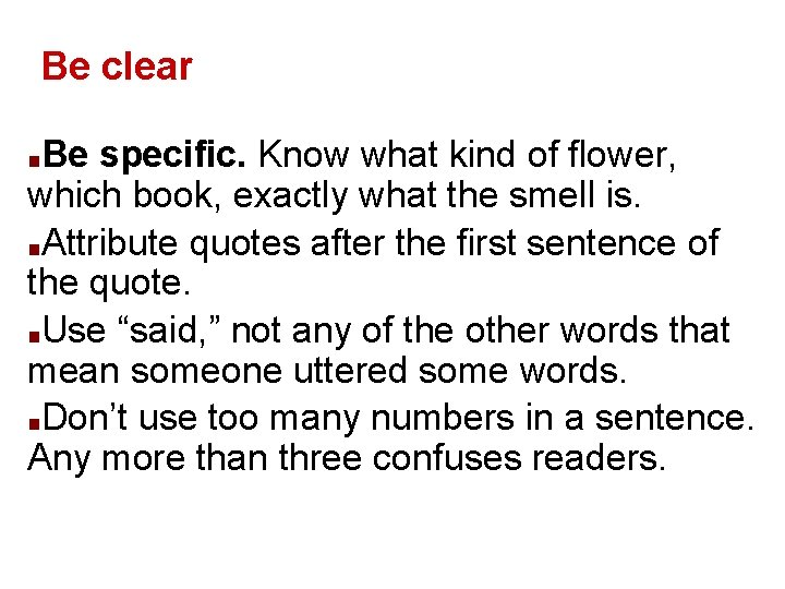 Be clear Be specific. Know what kind of flower, which book, exactly what the