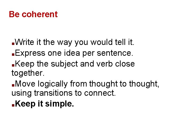 Be coherent Write it the way you would tell it. ■Express one idea per