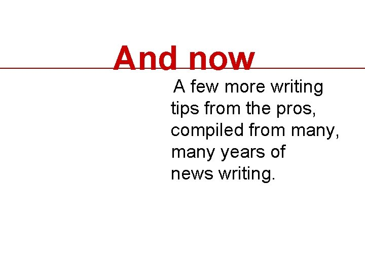 And now A few more writing tips from the pros, compiled from many, many