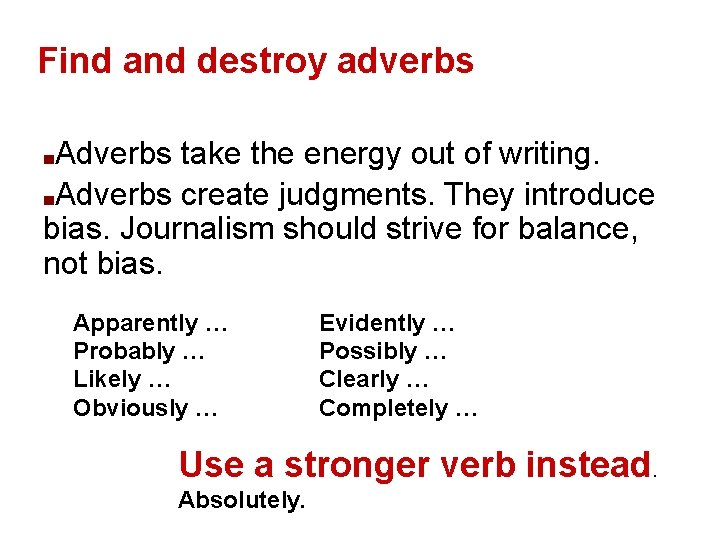 Find and destroy adverbs Adverbs take the energy out of writing. ■Adverbs create judgments.