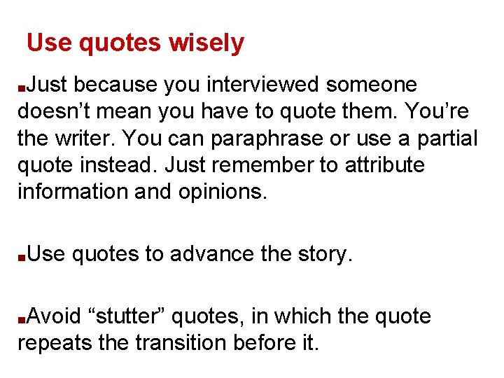 Use quotes wisely Just because you interviewed someone doesn't mean you have to quote