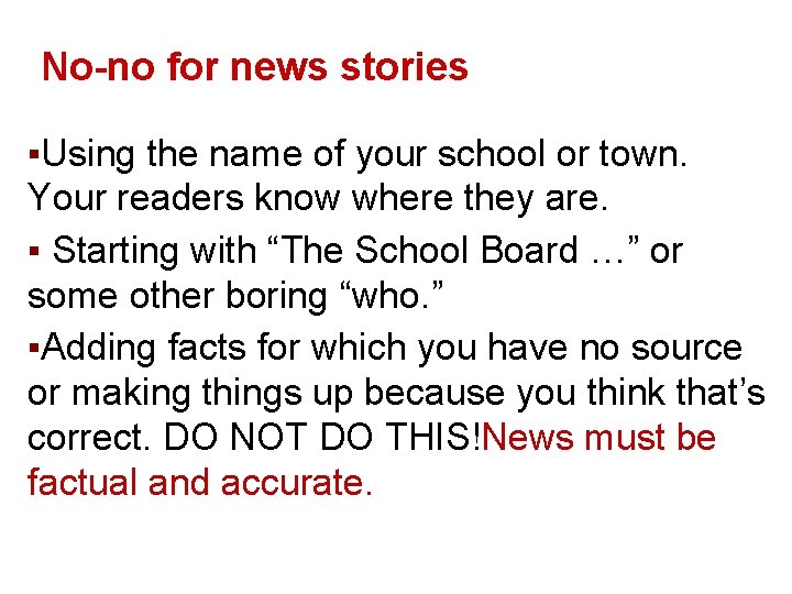 No-no for news stories ▪Using the name of your school or town. Your readers