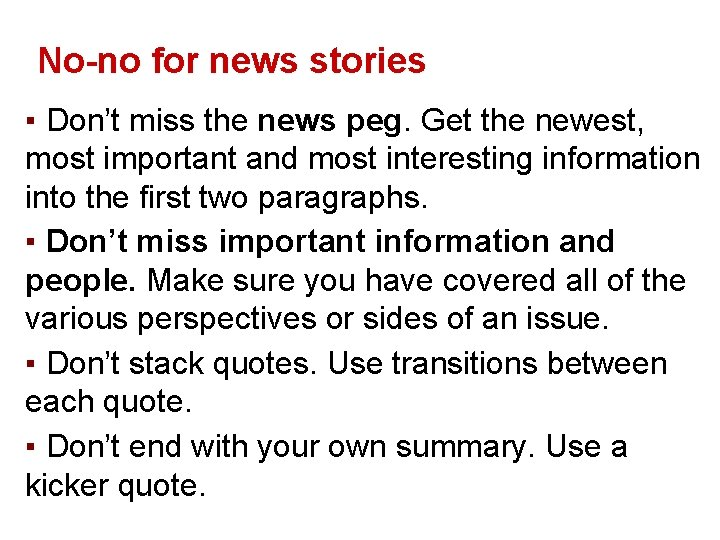 No-no for news stories ▪ Don't miss the news peg. Get the newest, most