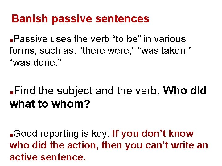 """Banish passive sentences Passive uses the verb """"to be"""" in various forms, such as:"""