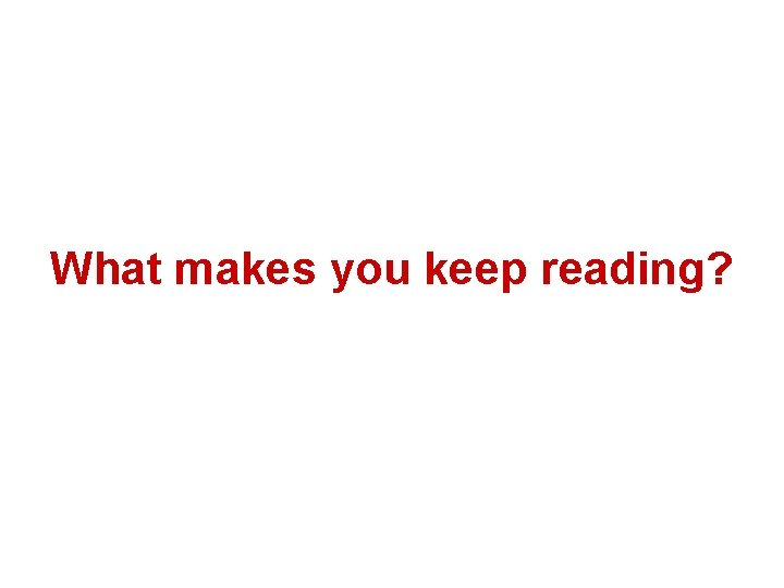 What makes you keep reading? *