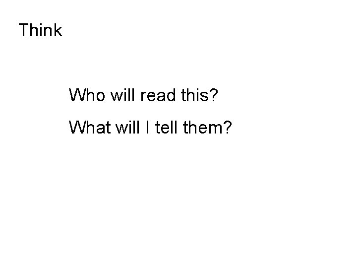 Think Who will read this? What will I tell them? *
